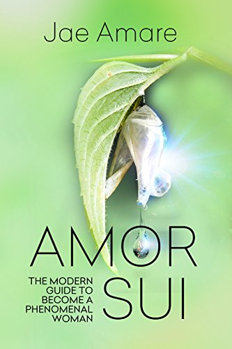 Amor Sui: The Modern Guide to Become a Phenomenal Woman