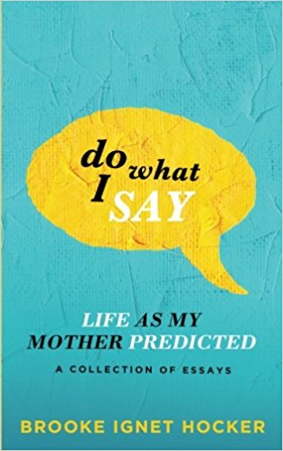 Do What I Say: Life as My Mother Predicted