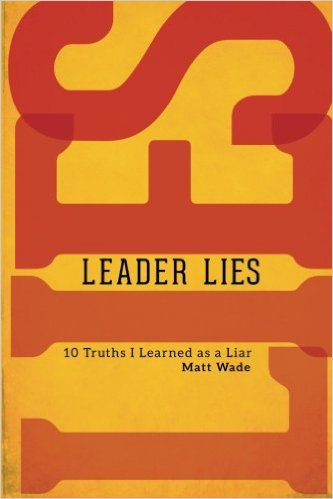 Leader Lies: Ten Truths I Learned As a Liar
