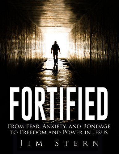 FORTIFIED: From Fear, Anxiety, and Bondage to Freedom and Power in Jesus