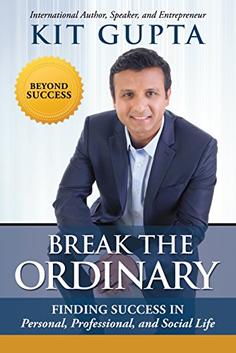 Break the Ordinary: Finding Success in Personal, Professional, and Social Life