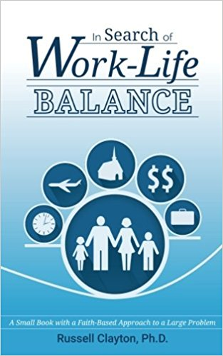 In Search of Work-Life Balance: A Small Book with a Faith-Based Approach to a Large Problem