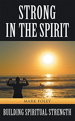Strong in the Spirit: Building Spiritual Strength