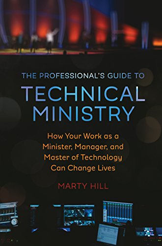 The Professional's Guide to Technical Ministry: How Your Work as a Minister, Manager, and Master of Technology Can Change Lives